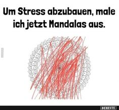 To relieve stress I now paint mandalas from Funny Picture .- Um Stress abzubauen male ich jetzt Mandalas aus Lustige Bilder Sprüch In order to relieve stress, I now paint mandalas from funny pictures saying - Reduce Stress, How To Relieve Stress, Haha, Funny Quotes, Funny Memes, Memes Humor, Funny Fails, Humor Grafico, College Humor
