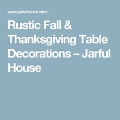 Rustic Fall & Thanksgiving Table Decorations – Jarful House