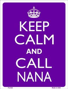 KEEP CALM and Call NANA Tin Aluminum Parking by PosterPrintNation, $14.99