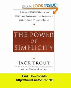The Power Of Simplicity A Management Guide to Cutting Through the Nonsense and Doing Things Right (9780071373326) Jack Trout , ISBN-10: 0071373322  , ISBN-13: 978-0071373326 ,  , tutorials , pdf , ebook , torrent , downloads , rapidshare , filesonic , hotfile , megaupload , fileserve