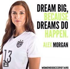 Dream big, because dreams do happen - Alex Morgan Usa Soccer Team, Soccer Pro, Soccer Memes, Play Soccer, Soccer Players, Football Soccer, Soccer Cleats, Soccer Stuff, Volleyball
