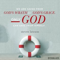 """""""We are saved from God's wrath by God's grace. Only God can save from Himself."""" (Steven Lawson)"""