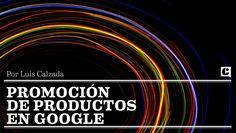 Promoción de productos en Google. Por Luis Calzada