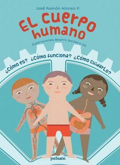 El cuerpo humano ¿Cómo es? ¿Cómo funciona? ¿Cómo cuidarlo? Family Guy, Fictional Characters, Human Body Parts, Illustrations, Libros, It Works, Salud, Fantasy Characters, Griffins