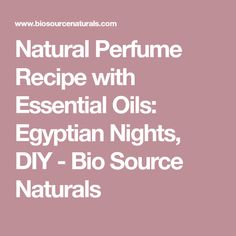 Natural Perfume Recipe with Essential Oils: Egyptian Nights, DIY - Bio Source Naturals Young Living Oils, Young Living Essential Oils, Essential Oil Blends, Essential Oil Perfume, Perfume Oils, Perfume Recipes, Perfume Making, Egyptian, Diy
