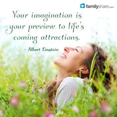 """""""Your imagination is your preview to life's coming attractions."""" Albert Einstein"""