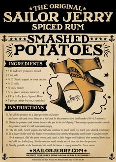 Sailor Jerry's Rum Smash Potatoes. Red new potatoes, sour cream or Greek yogurt, milk, butter, green onions, Sailor Jerry Spiced Rum, bacon. No longer listed on the site.