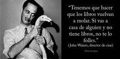 Recopilando frases de una vida.: Frase de John Waters...