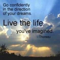 Go on...just do it, live the life you've imagined!