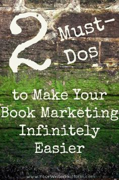 2 Must-Dos to Make Your Book Marketing Infinitely Easier | Your Writer Platform