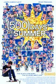 500 Days of Summer (2009). I absolutely love this movie! It's a feel good romance. It is a real story about relationships. Plus JGL is adorable! I love the little dance number!  I really like how they show the time line going back and forth between the beginning and end of the relationship, pretty creative.