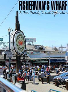 Fisherman's Wharf a fun Family Travel Destination packed with activities and sights for kids to enjoy.