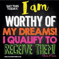 Happy motivational Monday! Today declare I Am Worthy of my Dreams I Qualify to receive them now!