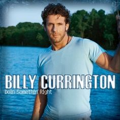 Our 20 Top Picks for Sexiest Country Love Songs: 2. Billy Currington - 'Must Be Doin' Somethin' Right''