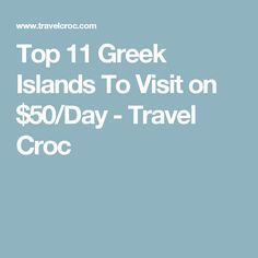 Top 11 Greek Islands To Visit on $50/Day - Travel Croc