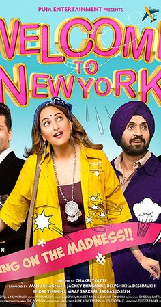 Directed by Chakri Toleti.  With Sonakshi Sinha, Diljit Dosanjh, Karan Johar, Lara Dutta. Welcome to New York is a comedy film, in which Hero (Diljit Dosanjh), a sloppy recovery agent, and Jeenal Patel (Sonakshi Sinha), a fashion designer, become part of a big Bollywood event in New York - and chaos ensues.