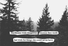 Daydreams were dangerous because they made her wish for things she could never have