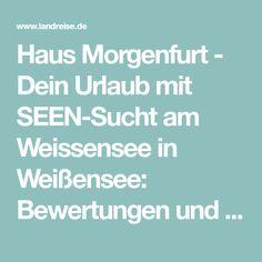 Haus Morgenfurt - Dein Urlaub mit SEEN-Sucht am Weissensee in Weißensee: Bewertungen und Verfügbarkeiten - LandReise.de