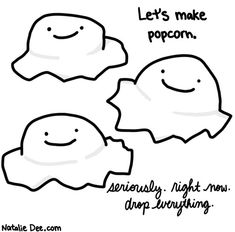 Comic by Natalie Dee: i dont care what youre doing POPCORN NOW