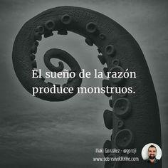 El sueño de la razón produce monstruos. #frasesdemiagenda #frases #citas #fotodeldia #picoftheday