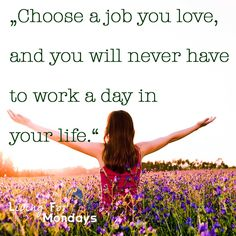 "https://www.udemy.com/u/monjawessel  ""Choose a job you love, and you will never have to work a day in your life."" #quote #quotes #motivation #inspiration #life #live #job #business #girl #work #love"