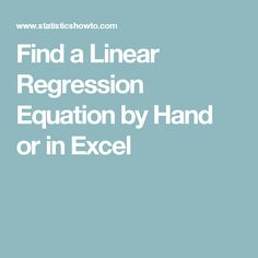 Find a Linear Regression Equation by Hand or in Excel