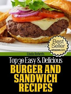 NEW AMAZON BESTSELLER! Top 30 Easy & Delicious Burger and Sandwich Recipes ~ Kindle Purchase Price: $2.99 Prime Members: $FREE$ (borrow for free from your Kindle)