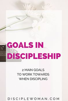 disciplewoman | Goals in Discipleship. What are the goals in discipleship? What should a disciple be striving for? This information is gold!