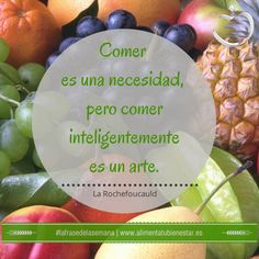 Comer es una necesidad, pero comer inteligentemente es un arte. (La Rochefoucauld) #salud #bienestar #habitossaludables