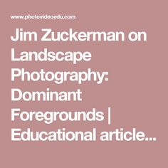 Jim Zuckerman on Landscape Photography: Dominant Foregrounds | Educational articles and book excerpts on photography topics