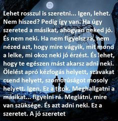 Szeretni rosszul is lehet! Love Actually, Love You, Best Quotes, Love Quotes, Motivational Quotes, Inspirational Quotes, Good Sentences, Free Personals, Thoughts And Feelings