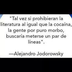 """""""Tal vez si prohibieran la literatura como la cocaína, la gente por puro morbo..."""" - Alejandro #jodorowsky #lectura"""