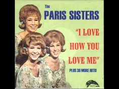 the Paris Sisters. I Love How You Love me.