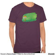 I'm not a Gynecologist T-Shirt