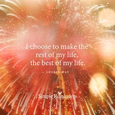 """I choose to make the best of my life"" by Louise Hay with article by Amy Schuber"