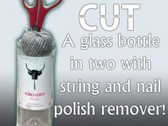 Cut a glass bottle in two using string and nail polish remover.