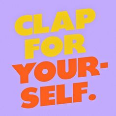 CLAP FOR YOURSELF #typography #design #graphicdesign #creativity #inspiration #motivation #quote #quoteoftheday