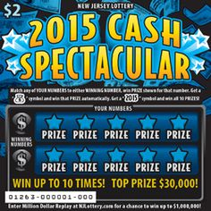 2015 CASH SPECTACULAR:   More Than $10 Million in Prizes. Approximately 8.4 million 2015 CASH SPECTACULAR tickets are initially planned in this game. To learn more about this game, which debuted on December 1, 2014, click on the image.