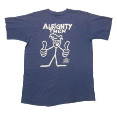 4d06e19ebebace Vintage 90s Stick World Alrighty Then You gotta problem with that! T-Shirt  for