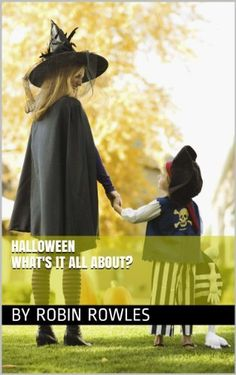 HALLOWEEN, WHAT'S IT ALL ABOUT? by Robin Rowles, http://www.amazon.com/dp/B00FZ2DCYE/ref=cm_sw_r_pi_dp_Gfp-sb1V9TE9S