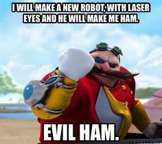 "Sonic Boom Eggman quote. LOL, ""Evil Ham""!"