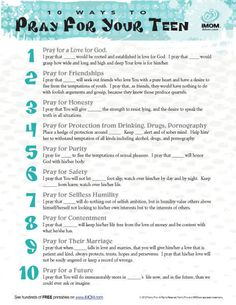 10 Ways to Pray For Your Teen Praying for Your Teen. At the iMom website there is a version with Scripture verses after each of the 10 ways. They did not have a 'Pin It' version of it or I would have put that one here instead. I prefer the one with the ve Prayer Scriptures, Bible Prayers, Scripture Verses, Mom Prayers, Everyday Prayers, Scripture Journal, Scripture Reading, Prayer For My Son, Prayer For My Children