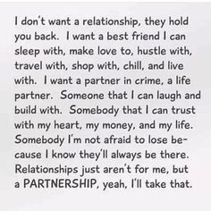 Life partner best friend quotes: i don't need a relationship, but a pa True Quotes, Great Quotes, Quotes To Live By, Inspirational Quotes, Dont Need A Man Quotes, Motivational Sayings, Flirting Quotes, Life Partners, Partners In Crime