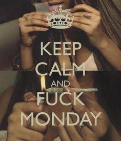 Keep calm and fuck monday / smoke weed