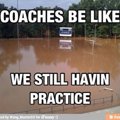 This is so true. It's not even funny how true this is. My coaches do this all the time. All of them.