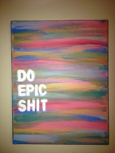 Canvas Quote Painting Do epic shit 11x14 by heathersm87 on Etsy