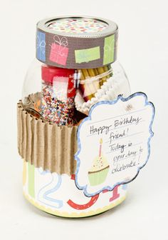 BIRTHDAY:  Fill a jar with different supplies for a birthday (candles, sprinkles, cupcake liners, gumballs, etc)
