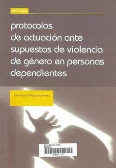 Protocolos de actuación ante supuestos de violencia de género en personas dependientes / José Manuel Vidagany Peláez. Valencia : Tirant lo Blanch, cop. 2014. Sig. 316.62-055.2 Vid