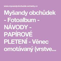 Myšandy obchůdek - Fotoalbum - NÁVODY - PAPÍROVÉ PLETENÍ - Věnec omotávaný (vrstvený)