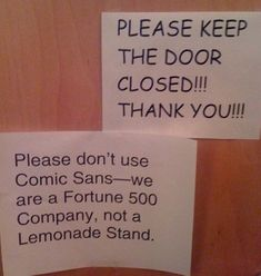 My boss told me Comic Sans were for third graders, and we are also a Fortune 500 company...hilarious! :-)
